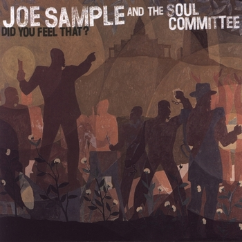 Joe Sample And The Soul Committee - Did You Feel That-2.jpg