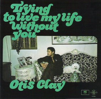 Otis Clay - Trying to Live My Life Without You.jpg